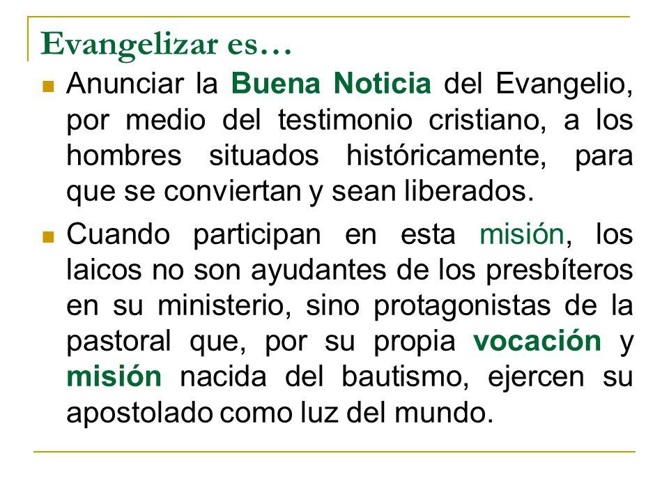 Evangelizar es… Anunciar la Buena Noticia del Evangelio, por medio del testimonio cristiano, a los hombres situados históricamente, para que se convie