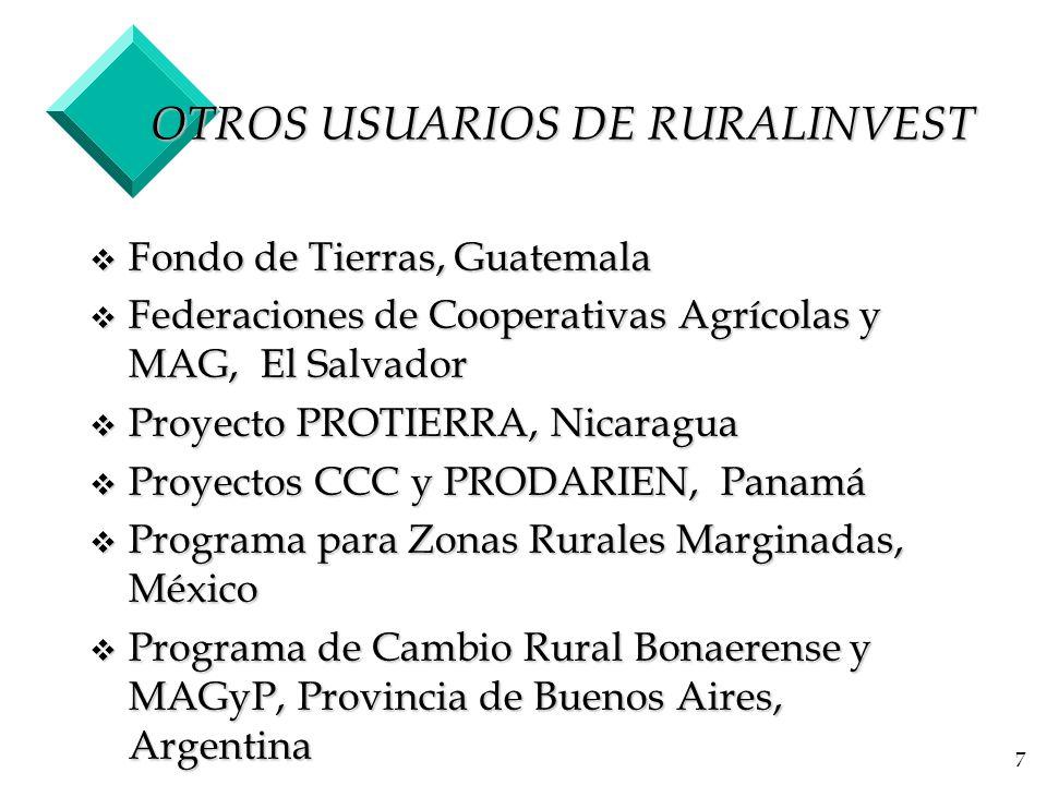 7 OTROS USUARIOS DE RURALINVEST v Fondo de Tierras, Guatemala v Federaciones de Cooperativas Agrícolas y MAG, El Salvador v Proyecto PROTIERRA, Nicaragua v Proyectos CCC y PRODARIEN, Panamá v Programa para Zonas Rurales Marginadas, México v Programa de Cambio Rural Bonaerense y MAGyP, Provincia de Buenos Aires, Argentina