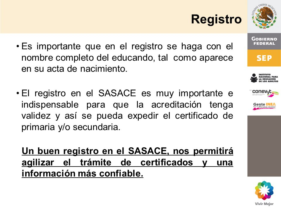Registro Es importante que en el registro se haga con el nombre completo del educando, tal como aparece en su acta de nacimiento. El registro en el SA