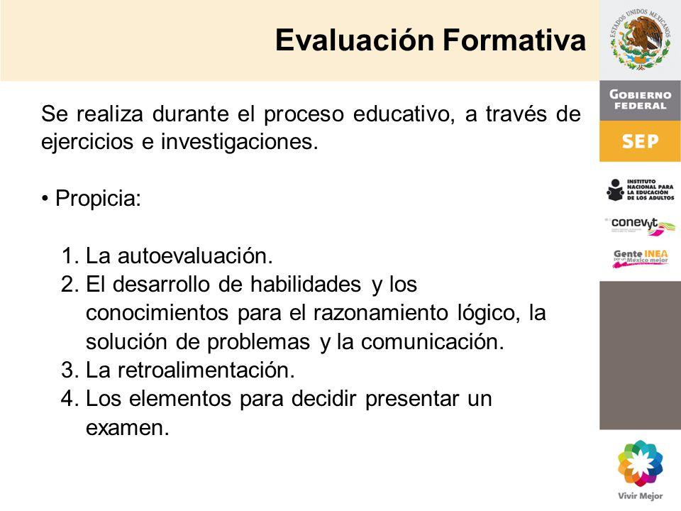 Evaluación Formativa Se realiza durante el proceso educativo, a través de ejercicios e investigaciones. Propicia: 1. La autoevaluación. 2. El desarrol