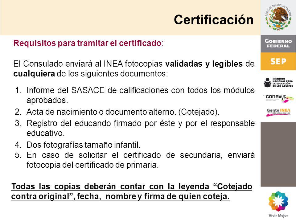 Certificación 1.Informe del SASACE de calificaciones con todos los módulos aprobados. 2.Acta de nacimiento o documento alterno. (Cotejado). 3.Registro