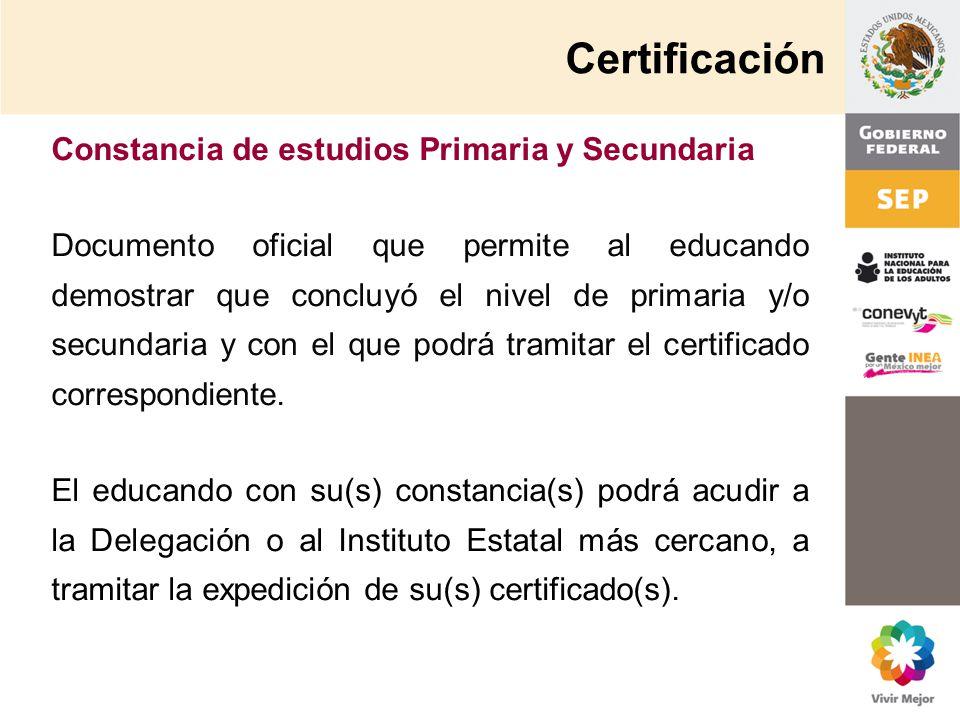 Constancia de estudios Primaria y Secundaria Documento oficial que permite al educando demostrar que concluyó el nivel de primaria y/o secundaria y co