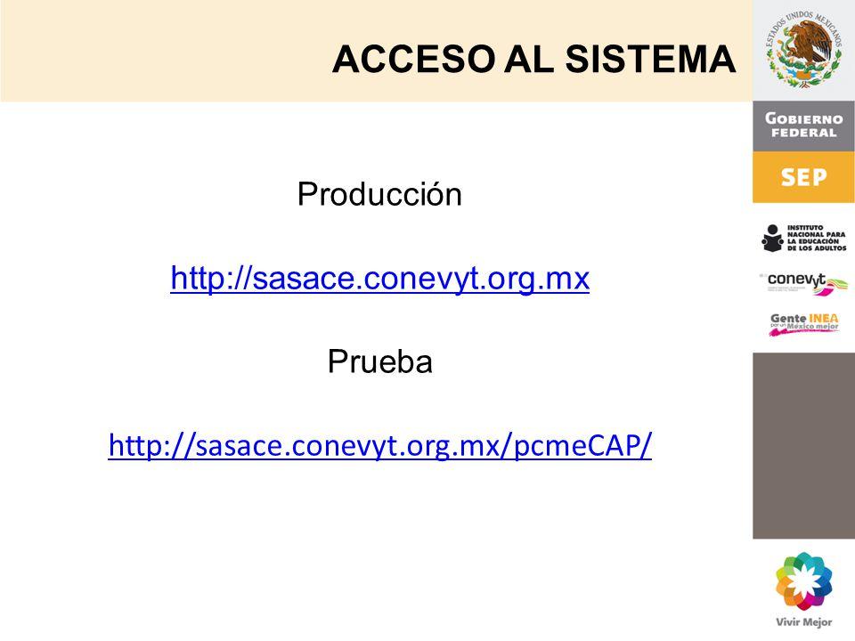 ACCESO AL SISTEMA Producción http://sasace.conevyt.org.mx Prueba http://sasace.conevyt.org.mx/pcmeCAP/