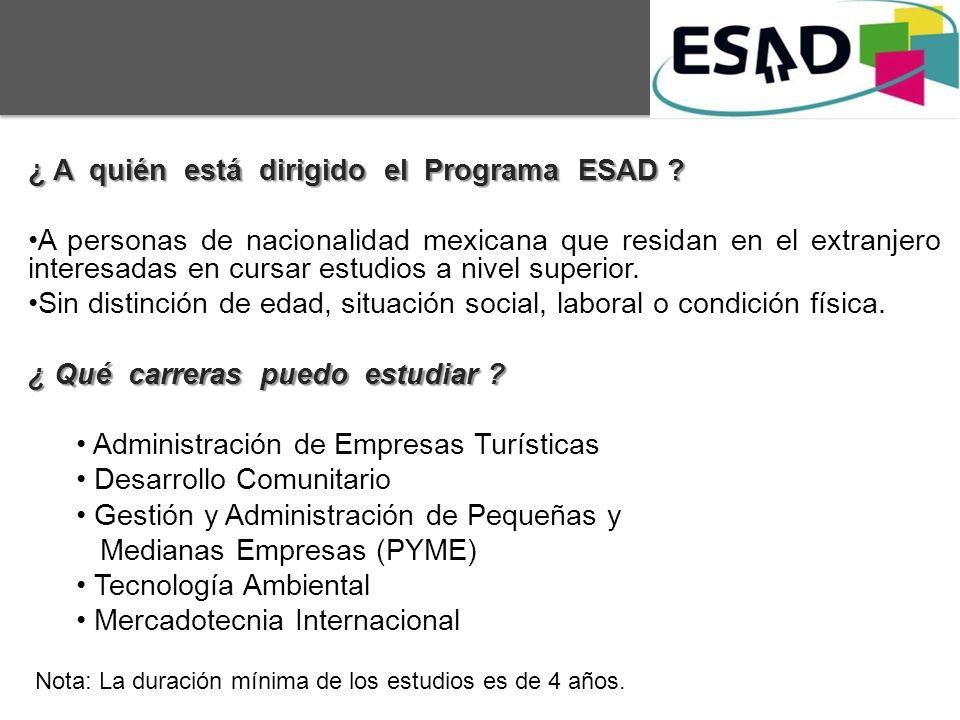 ¿ A quién está dirigido el Programa ESAD ? A personas de nacionalidad mexicana que residan en el extranjero interesadas en cursar estudios a nivel sup