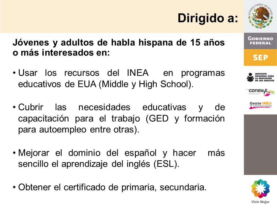Dirigido a: Usar los recursos del INEA en programas educativos de EUA (Middle y High School). Cubrir las necesidades educativas y de capacitación para