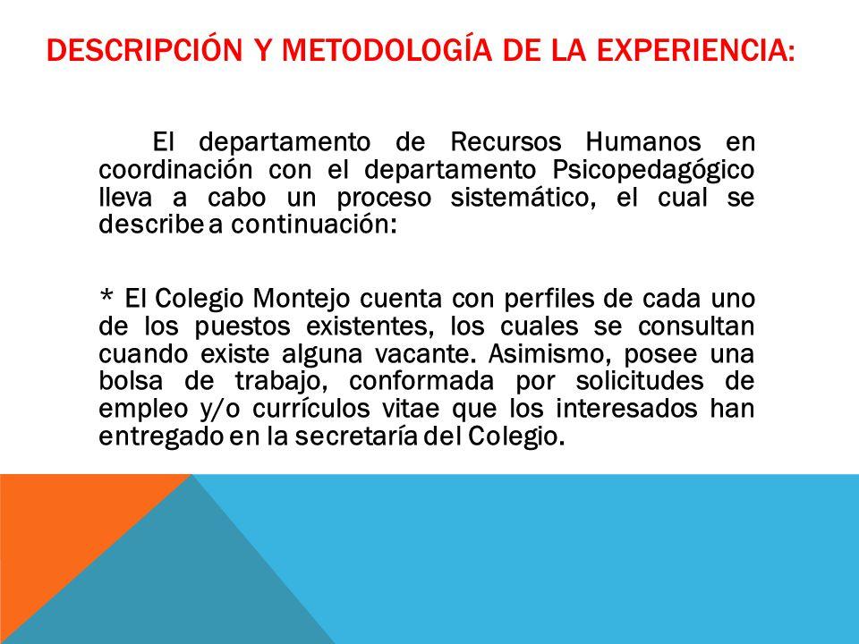 DESCRIPCIÓN Y METODOLOGÍA DE LA EXPERIENCIA: El departamento de Recursos Humanos en coordinación con el departamento Psicopedagógico lleva a cabo un p