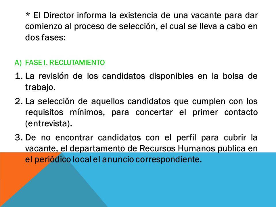 * El Director informa la existencia de una vacante para dar comienzo al proceso de selección, el cual se lleva a cabo en dos fases: A)FASE I. RECLUTAM