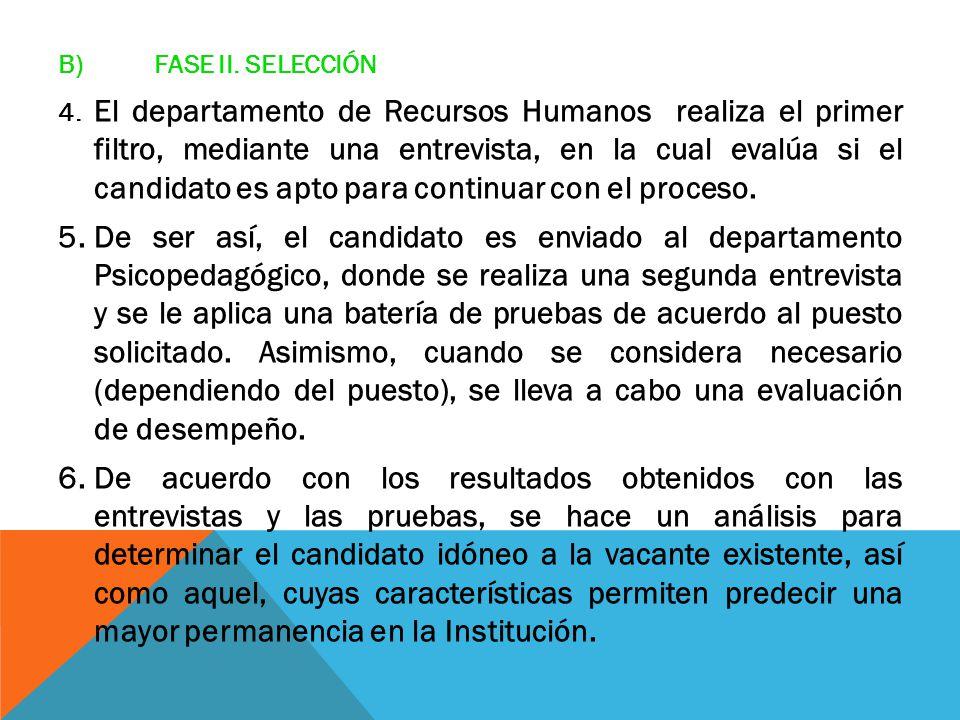 B)FASE II. SELECCIÓN 4. El departamento de Recursos Humanos realiza el primer filtro, mediante una entrevista, en la cual evalúa si el candidato es ap