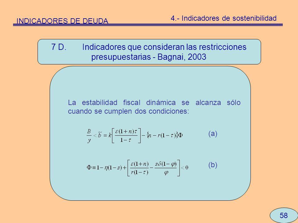 58 La estabilidad fiscal dinámica se alcanza sólo cuando se cumplen dos condiciones: (a) (b) 7 D. Indicadores que consideran las restricciones presupu