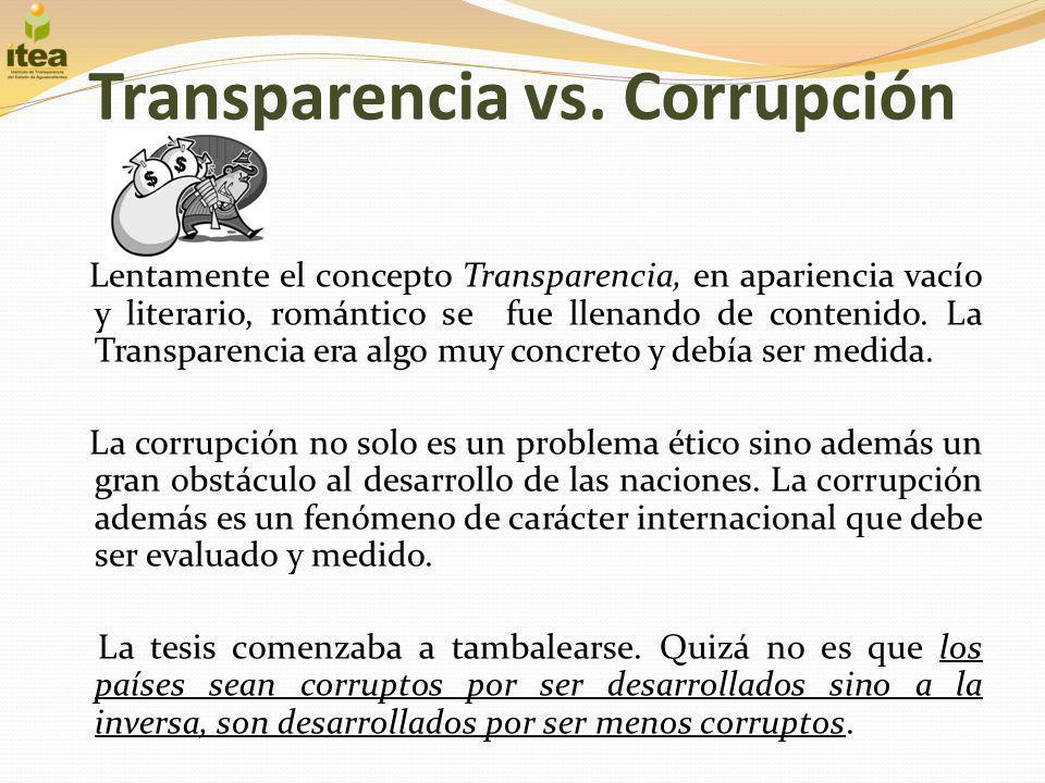 Transparencia vs. Corrupción Lentamente el concepto Transparencia, en apariencia vacío y literario, romántico se fue llenando de contenido. La Transpa