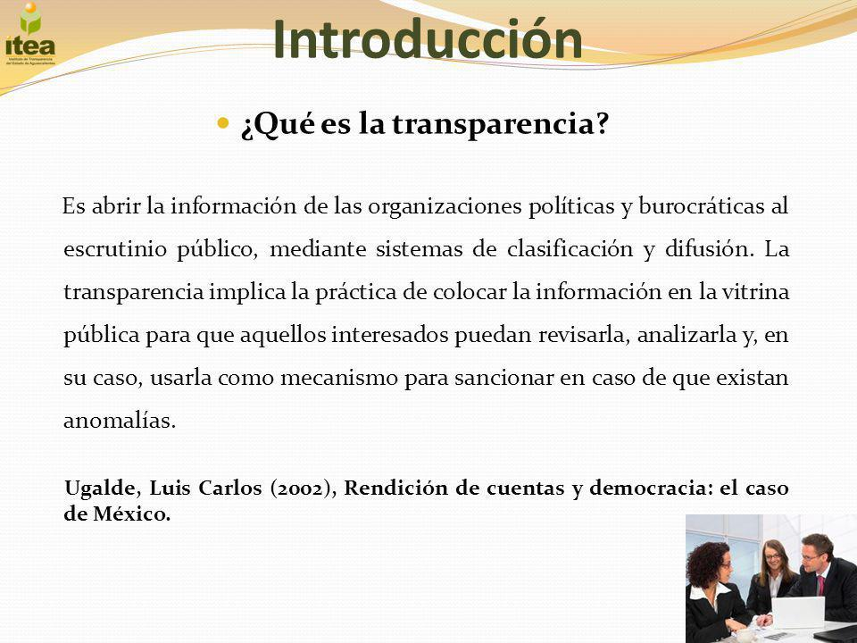Introducción ¿Qué es la transparencia? Es abrir la información de las organizaciones políticas y burocráticas al escrutinio público, mediante sistemas