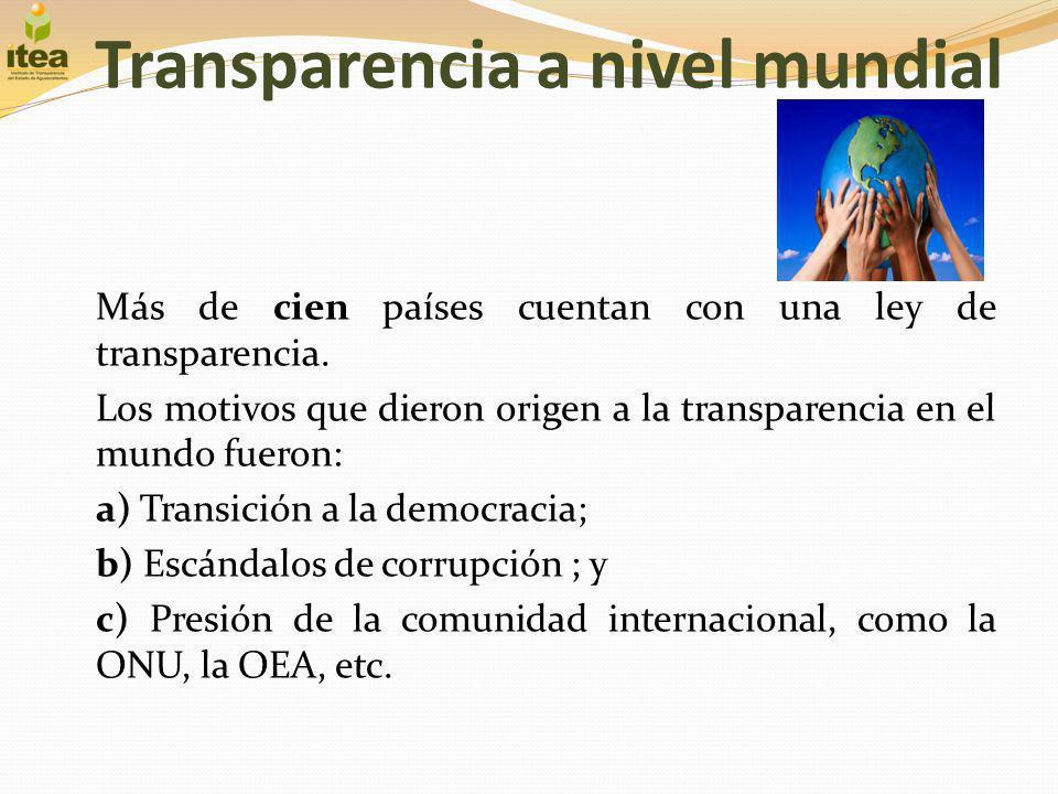 Transparencia a nivel mundial Más de cien países cuentan con una ley de transparencia. Los motivos que dieron origen a la transparencia en el mundo fu