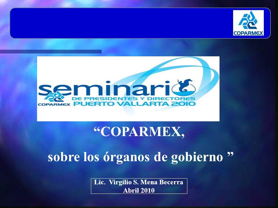 COPARMEX, sobre los órganos de gobierno Lic. Virgilio S. Mena Becerra Abril 2010