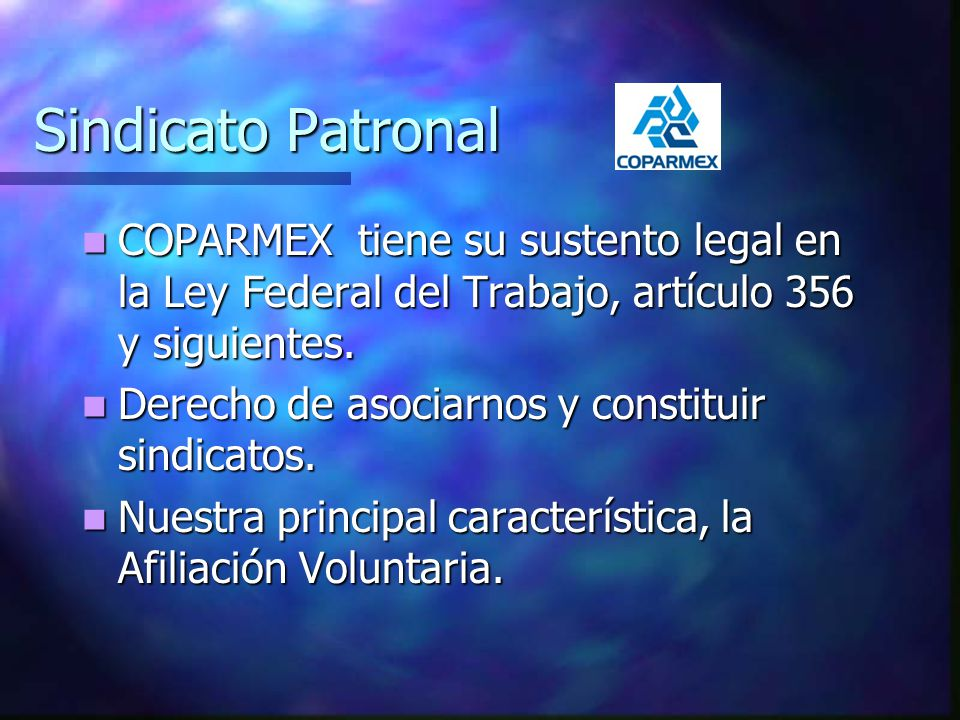Sindicato Patronal COPARMEX tiene su sustento legal en la Ley Federal del Trabajo, artículo 356 y siguientes.
