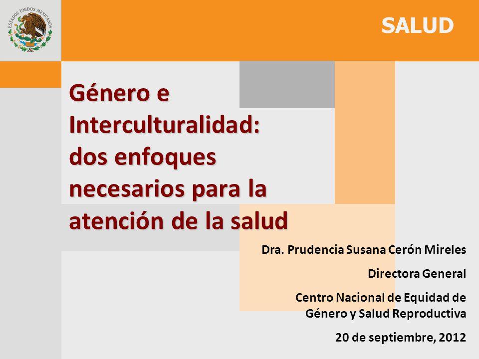 Género e Interculturalidad: dos enfoques necesarios para la atención de la salud Dra. Prudencia Susana Cerón Mireles Directora General Centro Nacional
