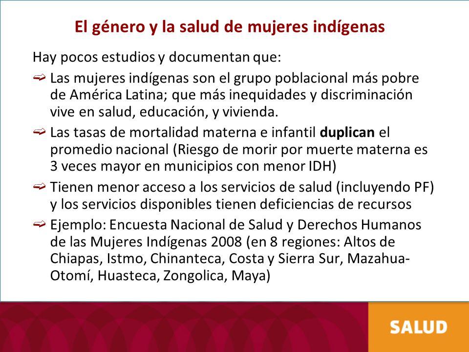 El género y la salud de mujeres indígenas Hay pocos estudios y documentan que: Las mujeres indígenas son el grupo poblacional más pobre de América Lat