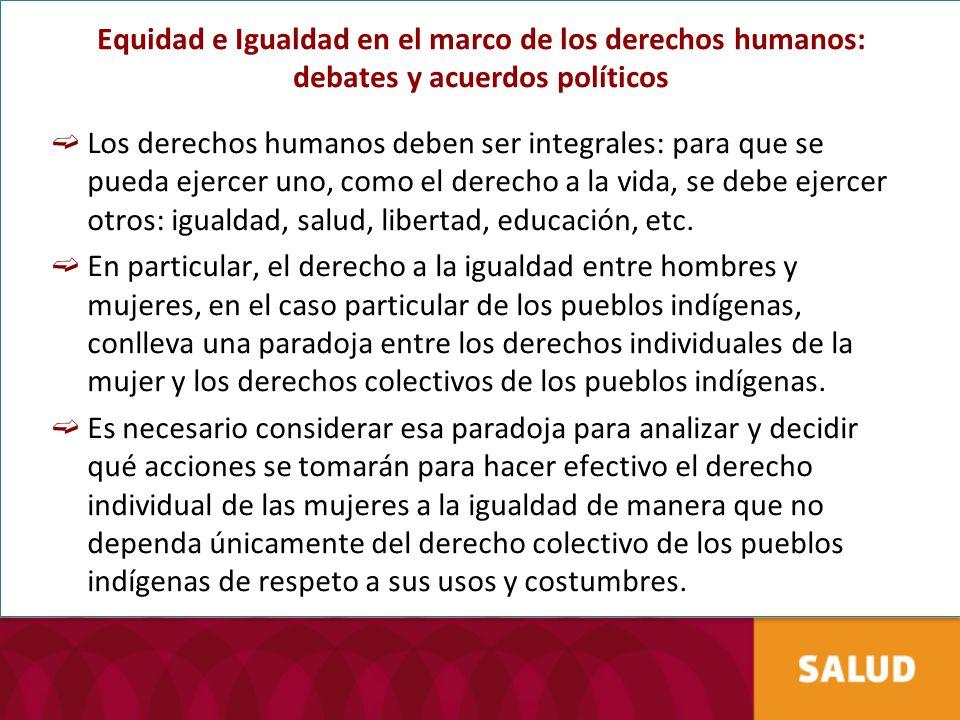 Equidad e Igualdad en el marco de los derechos humanos: debates y acuerdos políticos Los derechos humanos deben ser integrales: para que se pueda ejer