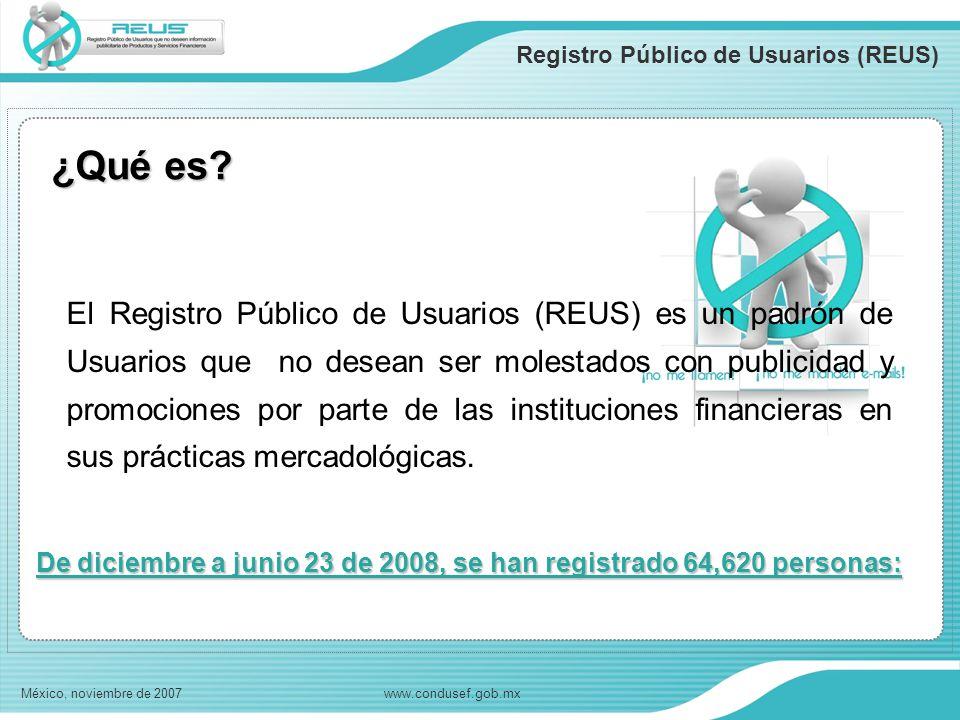 ¿Qué es? Registro Público de Usuarios (REUS) México, noviembre de 2007www.condusef.gob.mx El Registro Público de Usuarios (REUS) es un padrón de Usuar