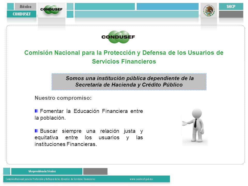 Comisión Nacional para la Protección y Defensa de los Usuarios de Servicios Financieros Somos una institución pública dependiente de la Secretaría de