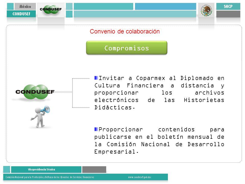Convenio de colaboración Compromisos Invitar a Coparmex al Diplomado en Cultura Financiera a distancia y proporcionar los archivos electrónicos de las Historietas Didácticas.