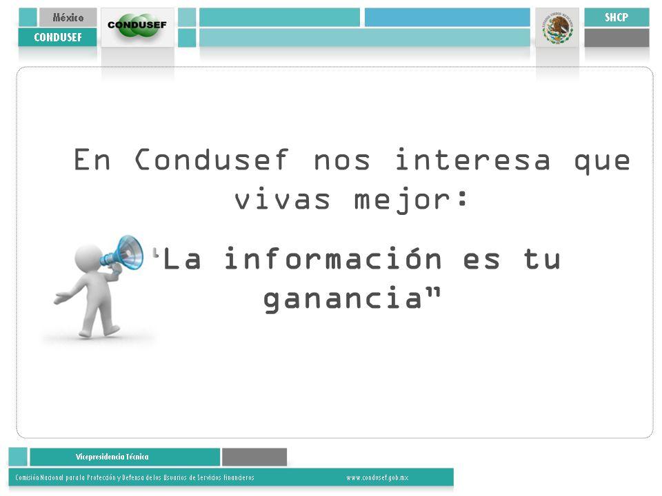 En Condusef nos interesa que vivas mejor: La información es tu ganancia
