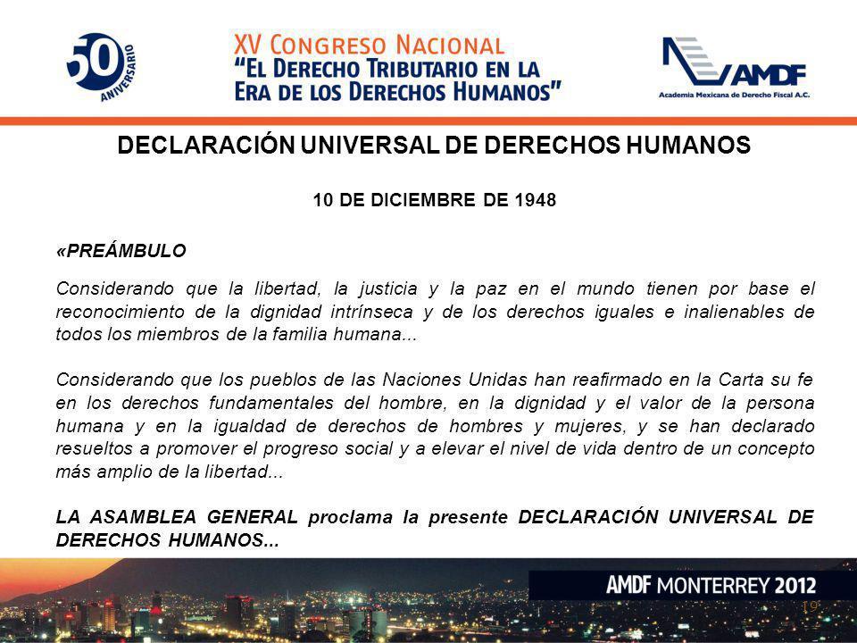 19 DECLARACIÓN UNIVERSAL DE DERECHOS HUMANOS 10 DE DICIEMBRE DE 1948 «PREÁMBULO Considerando que la libertad, la justicia y la paz en el mundo tienen