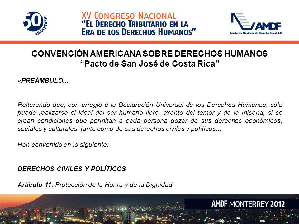 23 CONVENCIÓN AMERICANA SOBRE DERECHOS HUMANOS Pacto de San José de Costa Rica «PREÁMBULO... Reiterando que, con arreglo a la Declaración Universal de