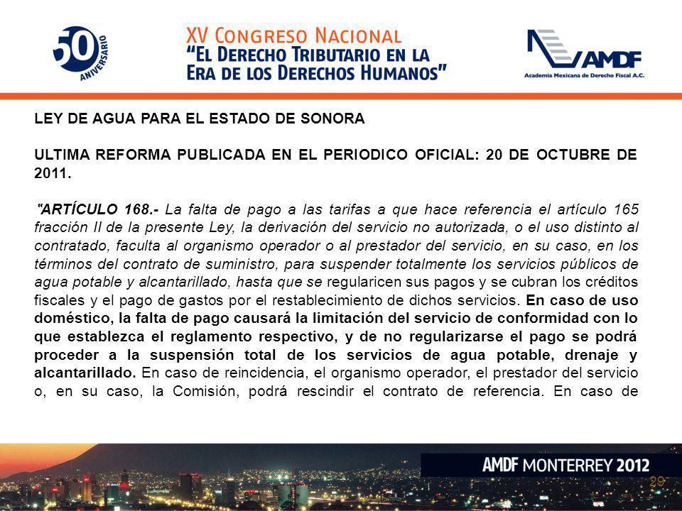 29 LEY DE AGUA PARA EL ESTADO DE SONORA ULTIMA REFORMA PUBLICADA EN EL PERIODICO OFICIAL: 20 DE OCTUBRE DE 2011. ARTÍCULO 168.- La falta de pago a las