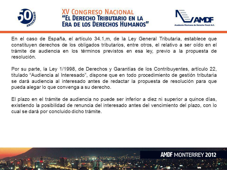 37 En el caso de España, el artículo 34.1,m, de la Ley General Tributaria, establece que constituyen derechos de los obligados tributarios, entre otro