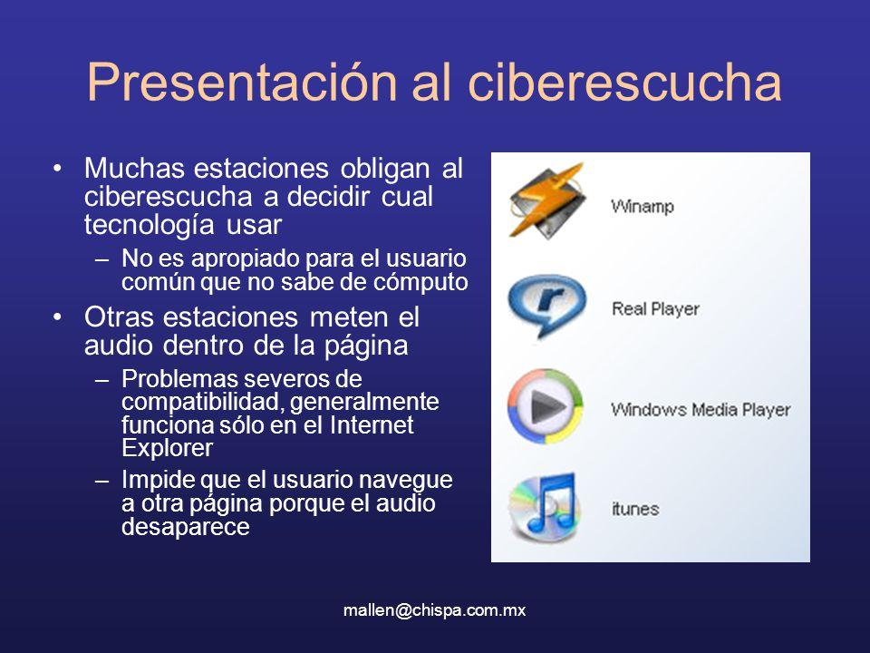 mallen@chispa.com.mx Presentación al ciberescucha Muchas estaciones obligan al ciberescucha a decidir cual tecnología usar –No es apropiado para el us