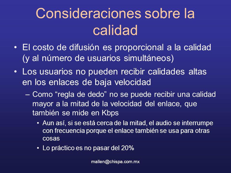 mallen@chispa.com.mx Consideraciones sobre la calidad El costo de difusión es proporcional a la calidad (y al número de usuarios simultáneos) Los usua