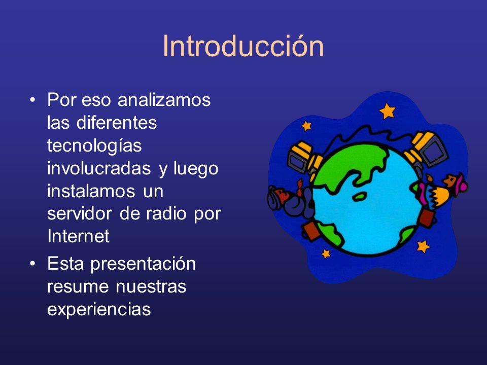Introducción Por eso analizamos las diferentes tecnologías involucradas y luego instalamos un servidor de radio por Internet Esta presentación resume nuestras experiencias