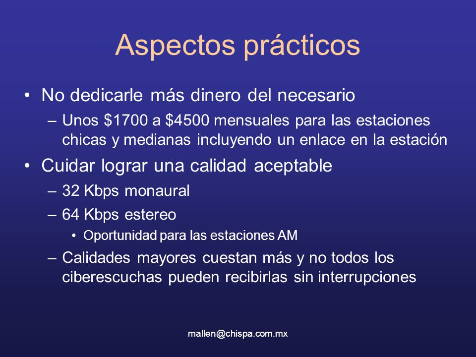 mallen@chispa.com.mx Aspectos prácticos No dedicarle más dinero del necesario –Unos $1700 a $4500 mensuales para las estaciones chicas y medianas incl