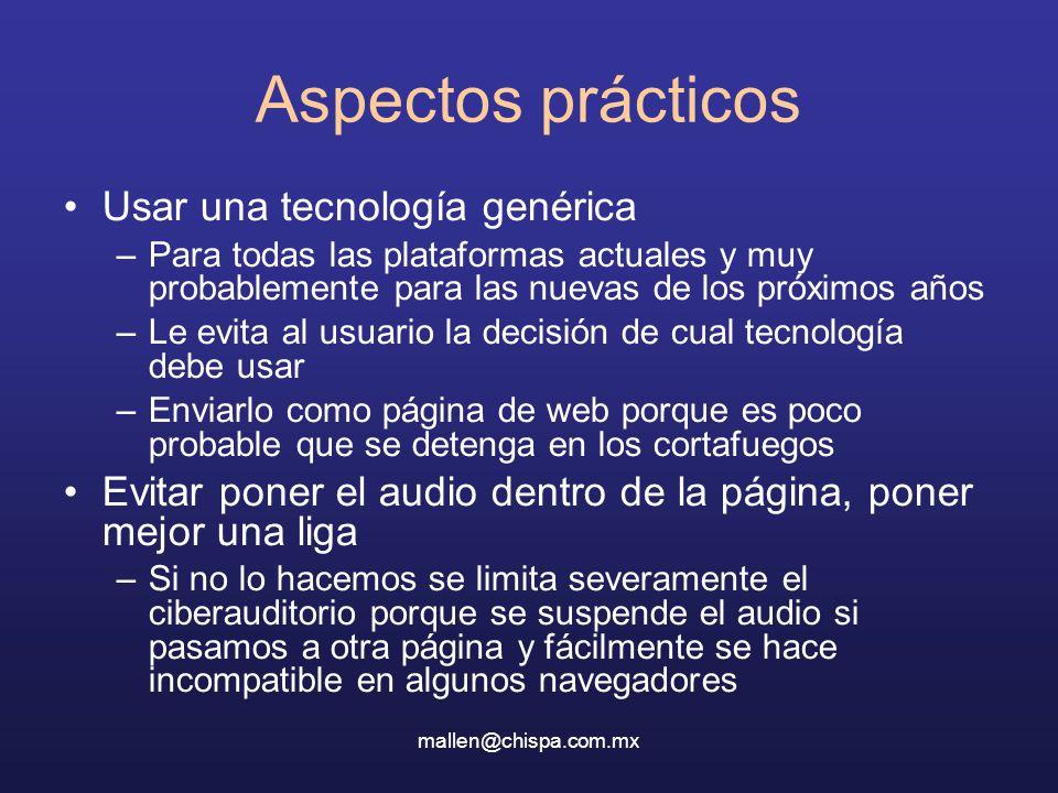 mallen@chispa.com.mx Aspectos prácticos Usar una tecnología genérica –Para todas las plataformas actuales y muy probablemente para las nuevas de los p