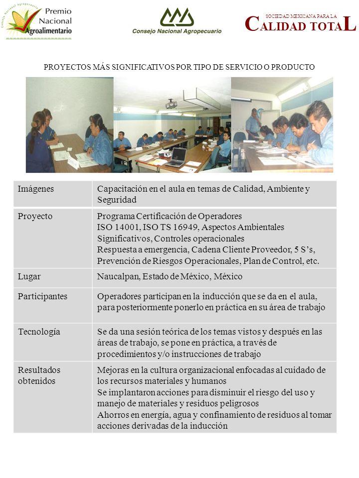 PROYECTOS MÁS SIGNIFICATIVOS POR TIPO DE SERVICIO O PRODUCTO C ALIDAD TOTA L SOCIEDAD MEXICANA PARA LA FOTOGRAFÍA 4 ImágenesCapacitación en el aula en temas de Calidad, Ambiente y Seguridad ProyectoPrograma Certificación de Operadores ISO 14001, ISO TS 16949, Aspectos Ambientales Significativos, Controles operacionales Respuesta a emergencia, Cadena Cliente Proveedor, 5 Ss, Prevención de Riesgos Operacionales, Plan de Control, etc.