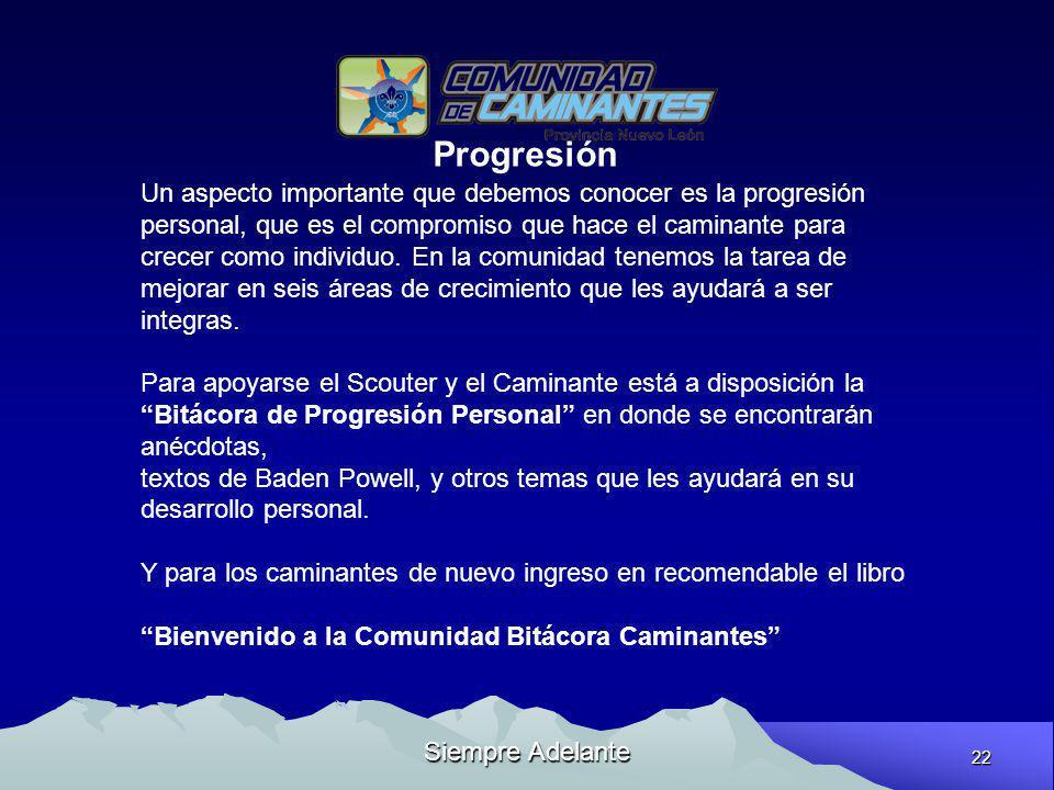 22 Siempre Adelante Progresión Un aspecto importante que debemos conocer es la progresión personal, que es el compromiso que hace el caminante para cr
