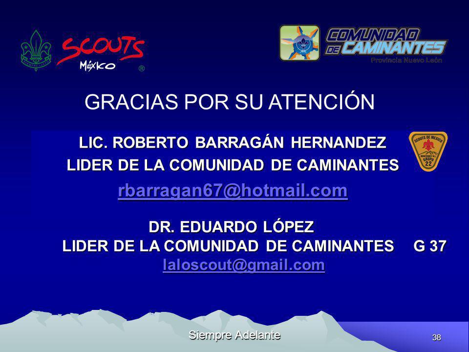 38 Siempre Adelante LIC. ROBERTO BARRAGÁN HERNANDEZ LIDER DE LA COMUNIDAD DE CAMINANTES rbarragan67@hotmail.com GRACIAS POR SU ATENCIÓN DR. EDUARDO LÓ