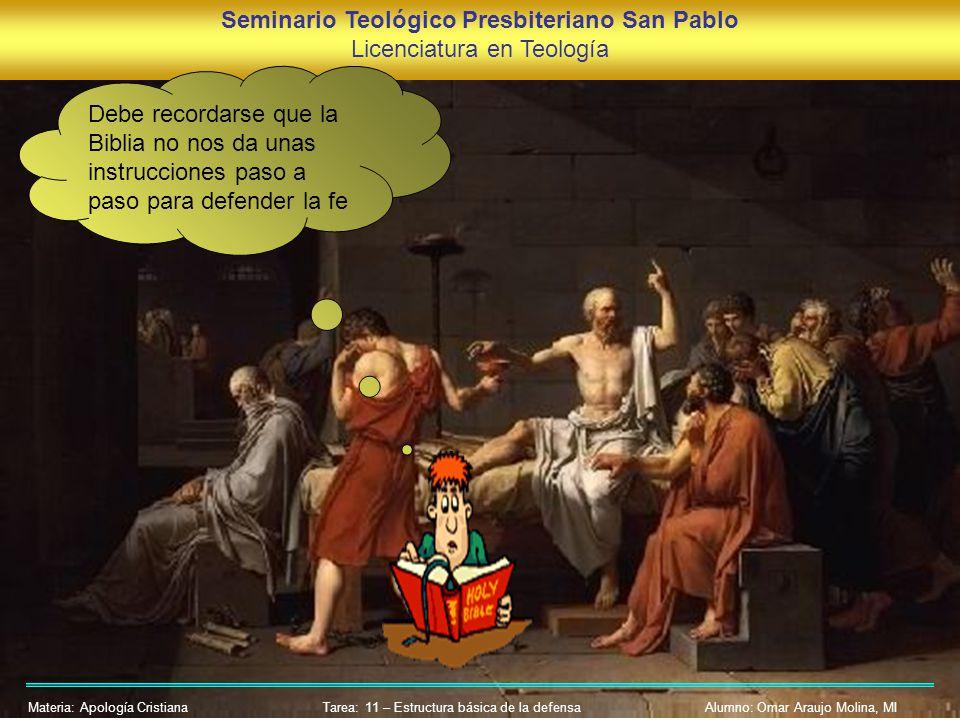 Seminario Teológico Presbiteriano San Pablo Licenciatura en Teología Materia: Apología CristianaAlumno: Omar Araujo Molina, MI Debe recordarse que la