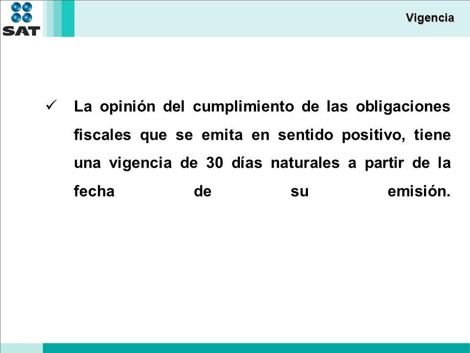 Vigencia La opinión del cumplimiento de las obligaciones fiscales que se emita en sentido positivo, tiene una vigencia de 30 días naturales a partir de la fecha de su emisión.
