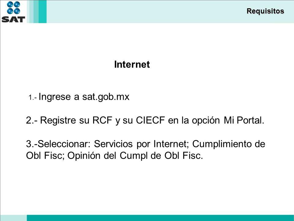 Requisitos Internet 1.- Ingrese a sat.gob.mx 2.- Registre su RCF y su CIECF en la opción Mi Portal.