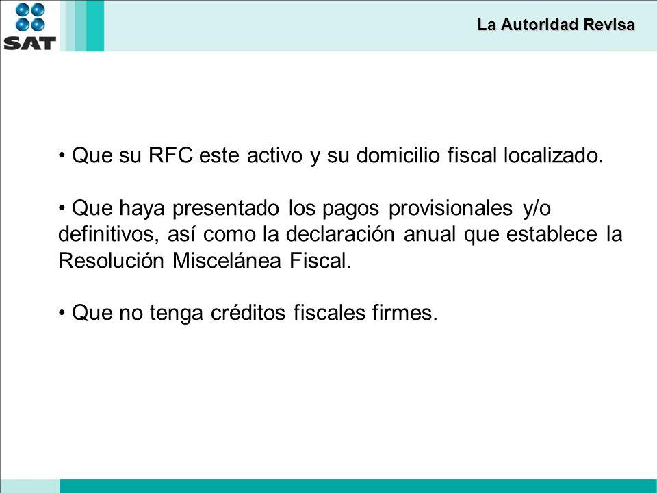La Autoridad Revisa Que su RFC este activo y su domicilio fiscal localizado.