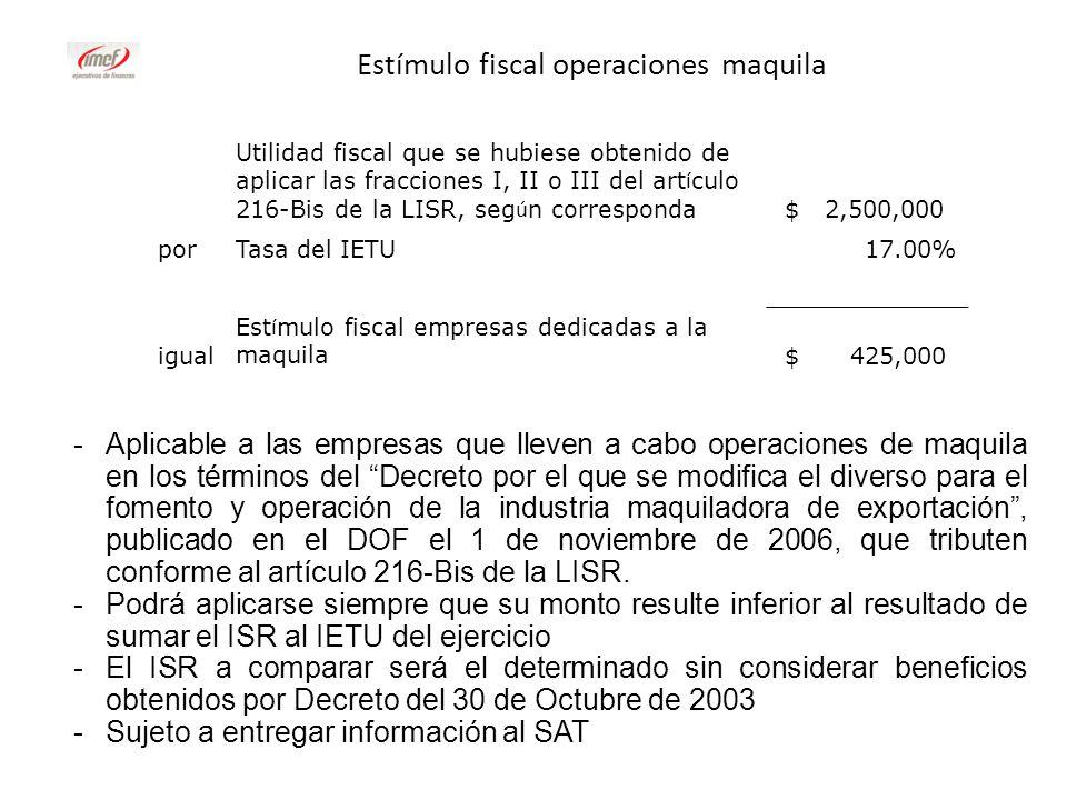 Estímulo fiscal operaciones maquila -Aplicable a las empresas que lleven a cabo operaciones de maquila en los términos del Decreto por el que se modif