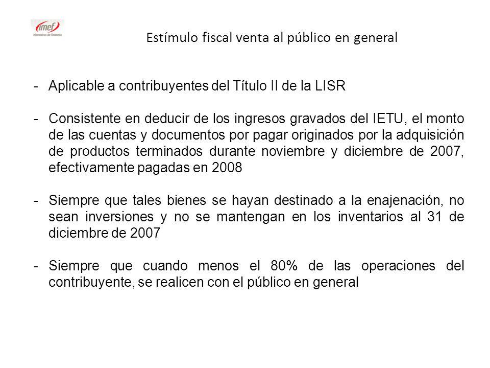 Estímulo fiscal venta al público en general -Aplicable a contribuyentes del Título II de la LISR -Consistente en deducir de los ingresos gravados del