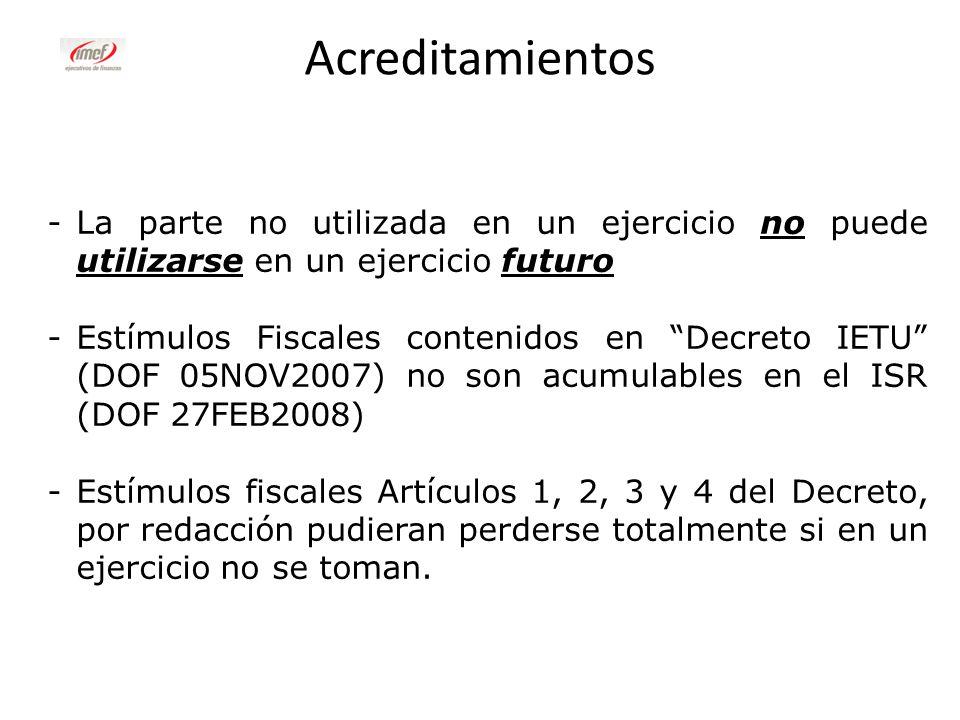 Acreditamientos -La parte no utilizada en un ejercicio no puede utilizarse en un ejercicio futuro -Estímulos Fiscales contenidos en Decreto IETU (DOF