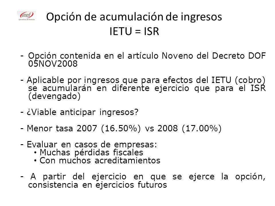 Opción de acumulación de ingresos IETU = ISR -Opción contenida en el artículo Noveno del Decreto DOF 05NOV2008 - Aplicable por ingresos que para efect