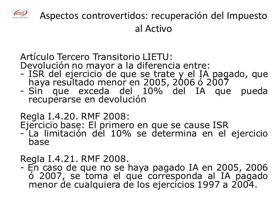 Aspectos controvertidos: recuperación del Impuesto al Activo Artículo Tercero Transitorio LIETU: Devolución no mayor a la diferencia entre: -ISR del e