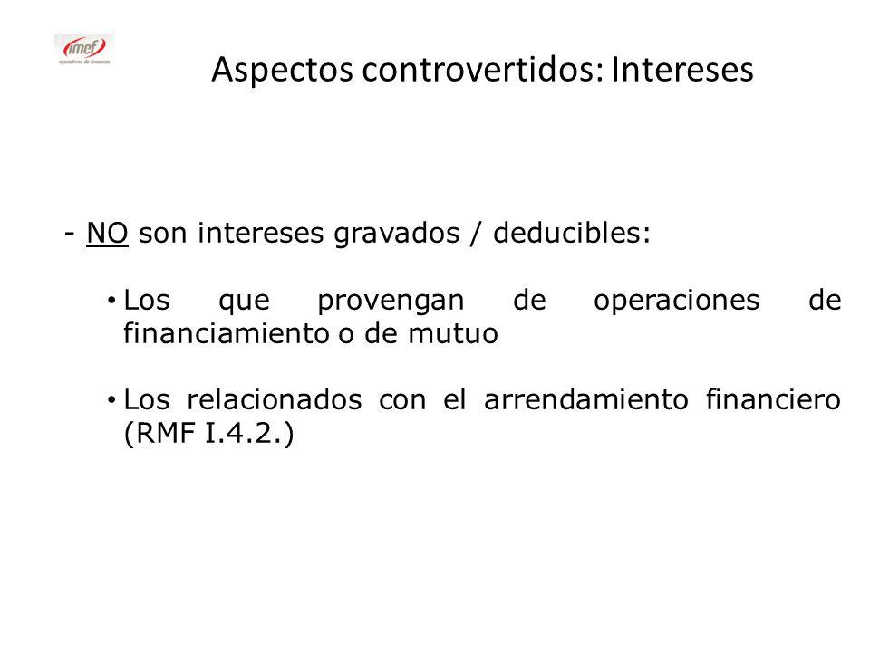 Aspectos controvertidos: Intereses - NO son intereses gravados / deducibles: Los que provengan de operaciones de financiamiento o de mutuo Los relacio