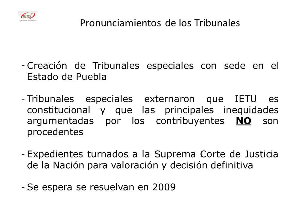Pronunciamientos de los Tribunales -Creación de Tribunales especiales con sede en el Estado de Puebla -Tribunales especiales externaron que IETU es co