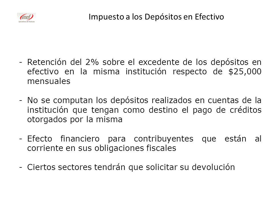 -Retención del 2% sobre el excedente de los depósitos en efectivo en la misma institución respecto de $25,000 mensuales -No se computan los depósitos