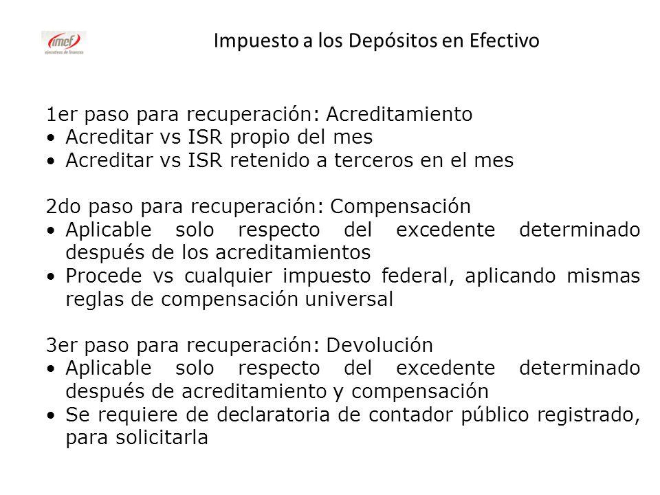 Impuesto a los Depósitos en Efectivo 1er paso para recuperación: Acreditamiento Acreditar vs ISR propio del mes Acreditar vs ISR retenido a terceros e